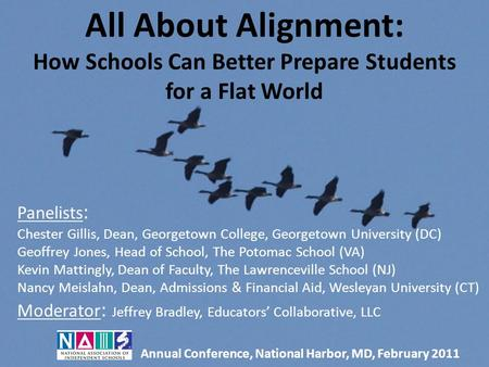 All About Alignment: How Schools Can Better Prepare Students for a Flat World Panelists : Chester Gillis, Dean, Georgetown College, Georgetown University.