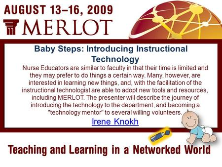 Baby Steps: Introducing Instructional Technology Nurse Educators are similar to faculty in that their time is limited and they may prefer to do things.