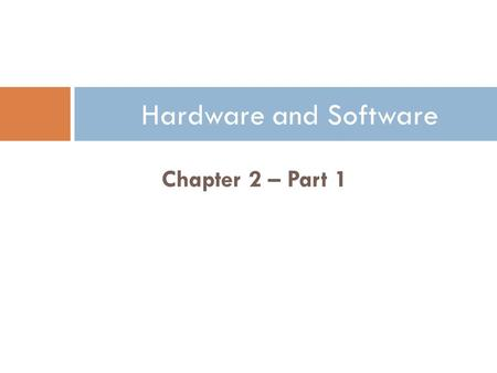 Chapter 2 – Part 1 Hardware and Software. Why Learn About Hardware and Software? Fundamentals of Information Systems, Sixth Edition 2  Organizations.