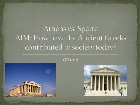 "GH1.2.6. Materials: PowerPoint, Handout ""Classical Greece"" HW#2.6: Read pp116-119 Writing Activity p 119 Vocabulary: aristocracy, Parthenon, pantheon,"