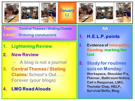 1.Lightening Review 2.New Review – A blog is not a journal 3.Central Themes / Stating Claims: School ' s Out... Forever (your blogs) 4.LMG Read Alouds.