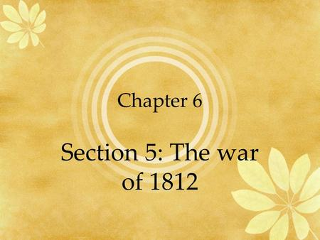 Chapter 6 Section 5: The war of 1812. Native Americans increased their attacks against the settlers moving west.