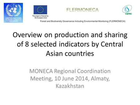 Overview on production and sharing of 8 selected indicators by Central Asian countries MONECA Regional Coordination Meeting, 10 June 2014, Almaty, Kazakhstan.