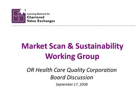 Market Scan & Sustainability Working Group OR Health Care Quality Corporation Board Discussion September 17, 2008.