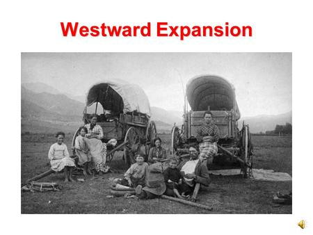Westward Expansion Traveling Through Missouri Preparing for a long overland journey was a big job. Travelers needed basic food items such as flour, butter,