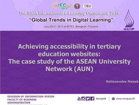 Achieving accessibility in tertiary education websites: The case study of the ASEAN University Network (AUN) Rattanavalee Maisak DIVISION OF INFORMATION.