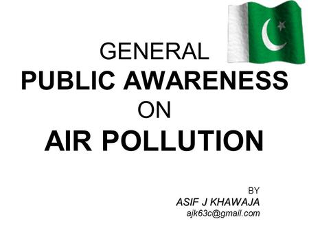 GENERAL PUBLIC AWARENESS ON AIR POLLUTION BY ASIF J KHAWAJA