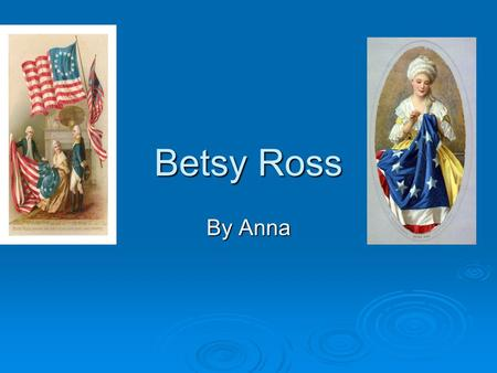 Betsy Ross By Anna.