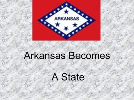 Arkansas Becomes A State.