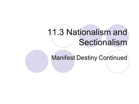 11.3 Nationalism and Sectionalism Manifest Destiny Continued.