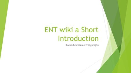 ENT wiki a Short Introduction Balasubramanian Thiagarajan.