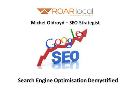 Michel Oldroyd – SEO Strategist Search Engine Optimisation Demystified.