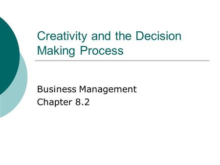 Creativity and the Decision Making Process Business Management Chapter 8.2.