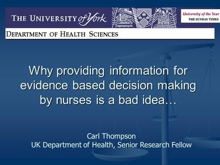 Why providing information for evidence based decision making by nurses is a bad idea… Carl Thompson UK Department of Health, Senior Research Fellow.