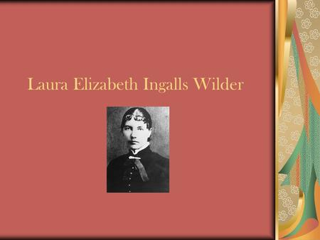 Laura Elizabeth Ingalls Wilder It's a girl! Laura was born February 1867 in Pepin, Wisconsin with the name of Laura Elizabeth Ingalls.