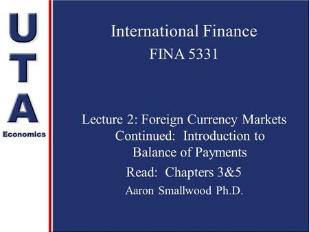 International Finance FINA 5331 Lecture 2: Foreign Currency Markets Continued: Introduction to Balance of Payments Read: Chapters 3&5 Aaron Smallwood.