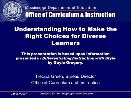 January 2007 Copyright © 2007 Mississippi Department of Education 1 Trecina Green, Bureau Director Office of Curriculum and Instruction Understanding How.