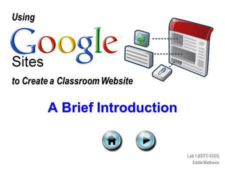 Using to Create a Classroom Website Lab 1 (EDTC 6323) Eddie Mathews A Brief Introduction.