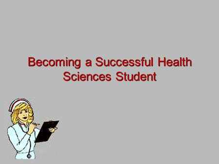 Becoming a Successful Health Sciences Student. In a Health Science course you will be asked 2 types of questions. Lower level thinking questions. –require.