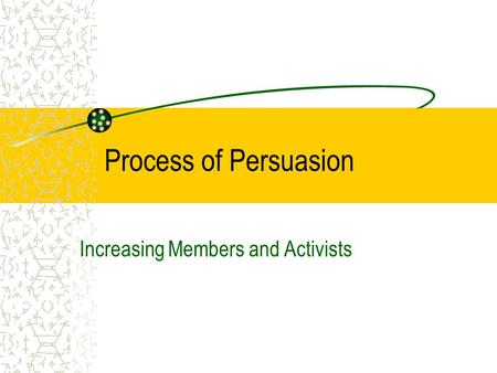 Process of Persuasion Increasing Members and Activists.