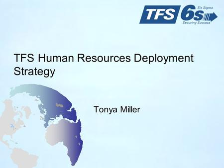 TFS Human Resources Deployment Strategy Tonya Miller.