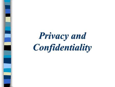 Privacy and Confidentiality. Definitions n Privacy - having control over the extent, timing, and circumstances of sharing oneself (physically, behaviorally,