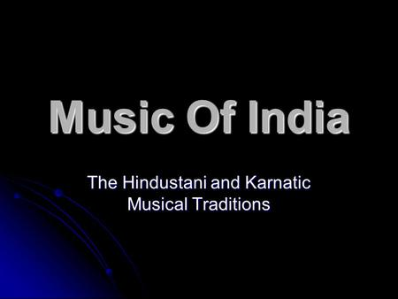 Music Of India The Hindustani and Karnatic Musical Traditions.