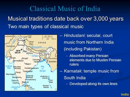 Classical Music of India Musical traditions date back over 3,000 years –Hindustani: secular, court music from Northern India (including Pakistan) –Karnatak:
