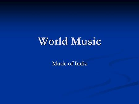World Music Music of India. Indian music is a classical art music tradition with many similarities to Western classical music: it appeals to and is patronized.