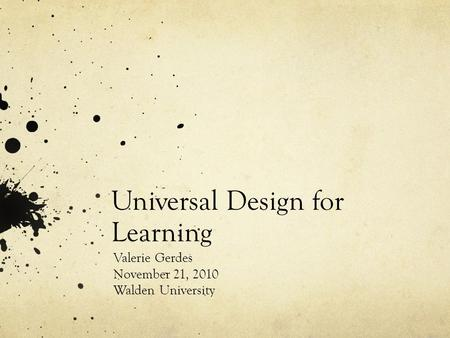 Universal Design for Learning Valerie Gerdes November 21, 2010 Walden University.