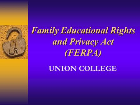 Family Educational Rights and Privacy Act (FERPA) UNION COLLEGE.