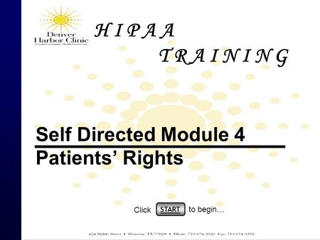 H I P A A T R A I N I N G Self Directed Module 4 Patients' Rights START Click to begin…