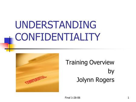 Final 1-26-061 UNDERSTANDING CONFIDENTIALITY Training Overview by Jolynn Rogers.