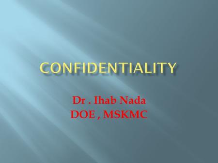 Dr. Ihab Nada DOE, MSKMC.  The information a patient reveals to a health care provider is private and has limits on how and when it can be disclosed.