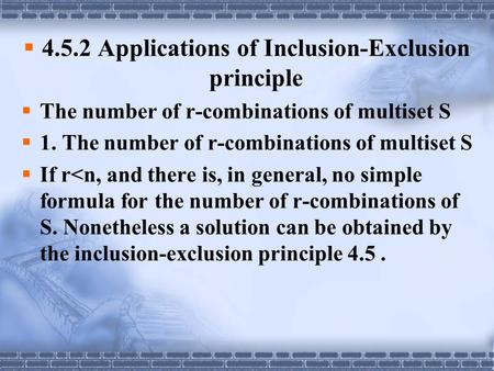  4.5.2 Applications of Inclusion-Exclusion principle  The number of r-combinations of multiset S  1. The number of r-combinations of multiset S  If.