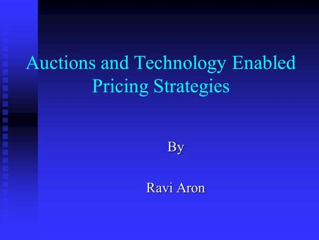 Auctions and Technology Enabled Pricing Strategies By Ravi Aron.