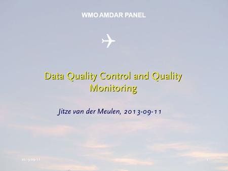 2013-09-11 1 Data Quality Control and Quality Monitoring Jitze van der Meulen, 2013-09-11  WMO AMDAR PANEL.