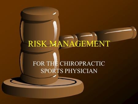 RISK MANAGEMENT FOR THE CHIROPRACTIC SPORTS PHYSICIAN.