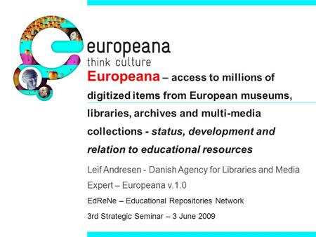 Europeana – access to millions of digitized items from European museums, libraries, archives and multi-media collections - status, development and relation.