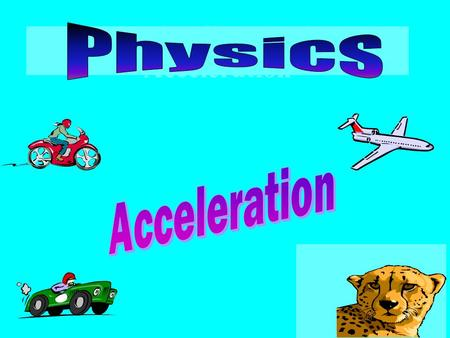 Physics Chapter 3 - Acceleration What Does Acceleration Mean? Cars on the starting grid for a race are stopped or stationary (Their speed = 0 m/s). When.