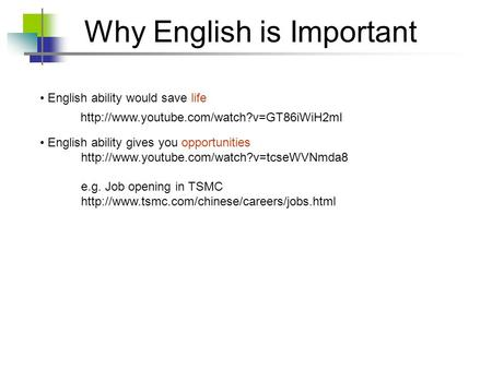 English ability would save life English ability gives you opportunities  e.g. Job opening in TSMC