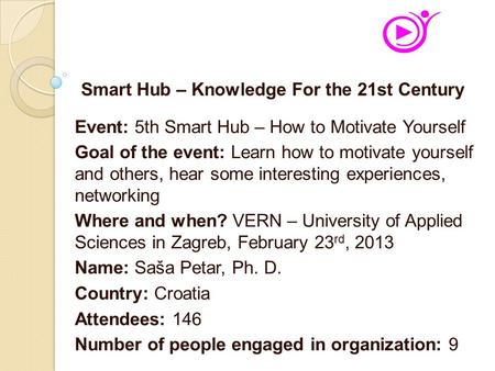 Event: 5th Smart Hub – How to Motivate Yourself Goal of the event: Learn how to motivate yourself and others, hear some interesting experiences, networking.