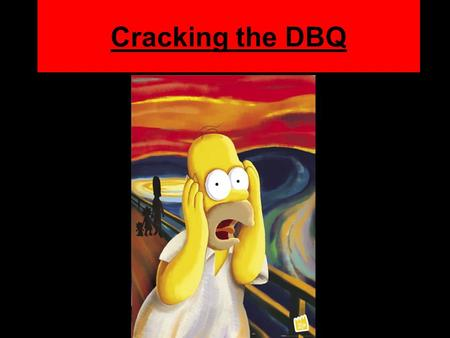 "Cracking the DBQ. What is the DBQ? ""Document Based Question"" Interpretation of primary source documents Newspaper articles, editorials, letters diaries,"