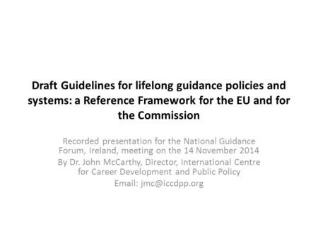 Draft Guidelines for lifelong guidance policies and systems: a Reference Framework for the EU and for the Commission Recorded presentation for the National.