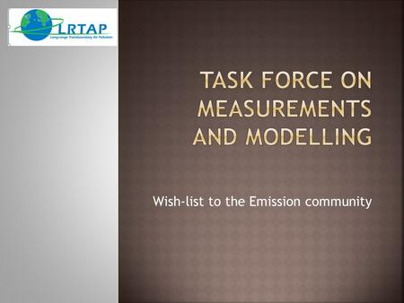 Wish-list to the Emission community.  TFMM annual meeting held in Zagreb on the 6-8 May 2013  Main issues :  Review of the implementation of the EMEP.