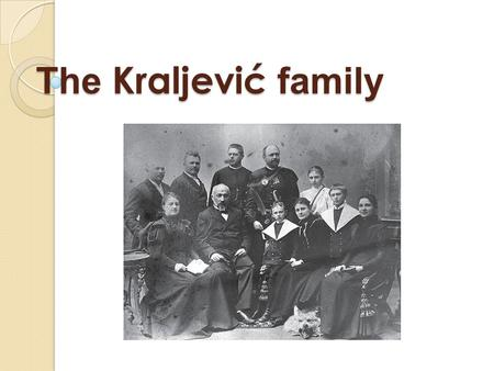 The Kraljević family. Who were the Kraljević family? Noble family Kraljević were the one of the most prominent family's in Požega. From their lineage.