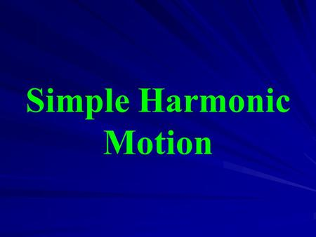 Simple Harmonic Motion.  Simple harmonic motion (SHM) a type of wavelike motion that describes the behavior of many physical phenomena: –a pendulum –a.