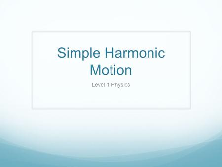 Simple Harmonic Motion Level 1 Physics. Simple Harmonic Motion When a force causes back and forth motion that is directly proportional to the displacement,