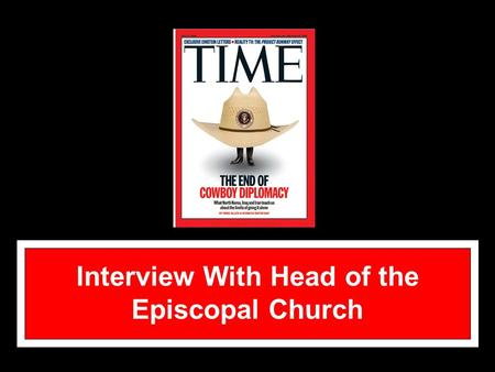 Interview With Head of the Episcopal Church. Katharine Jefferts Schori Elected the 26 th Presiding Bishop on June 18, 2006 Consecrated at the National.