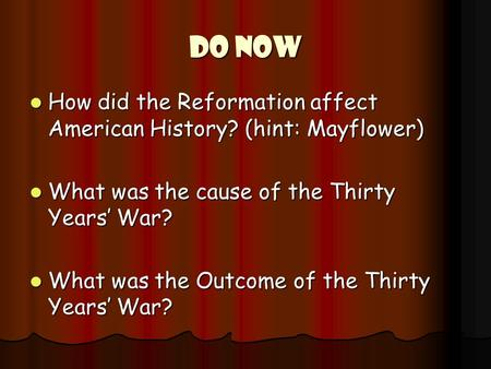 DO NOW How did the Reformation affect American History? (hint: Mayflower) How did the Reformation affect American History? (hint: Mayflower) What was the.